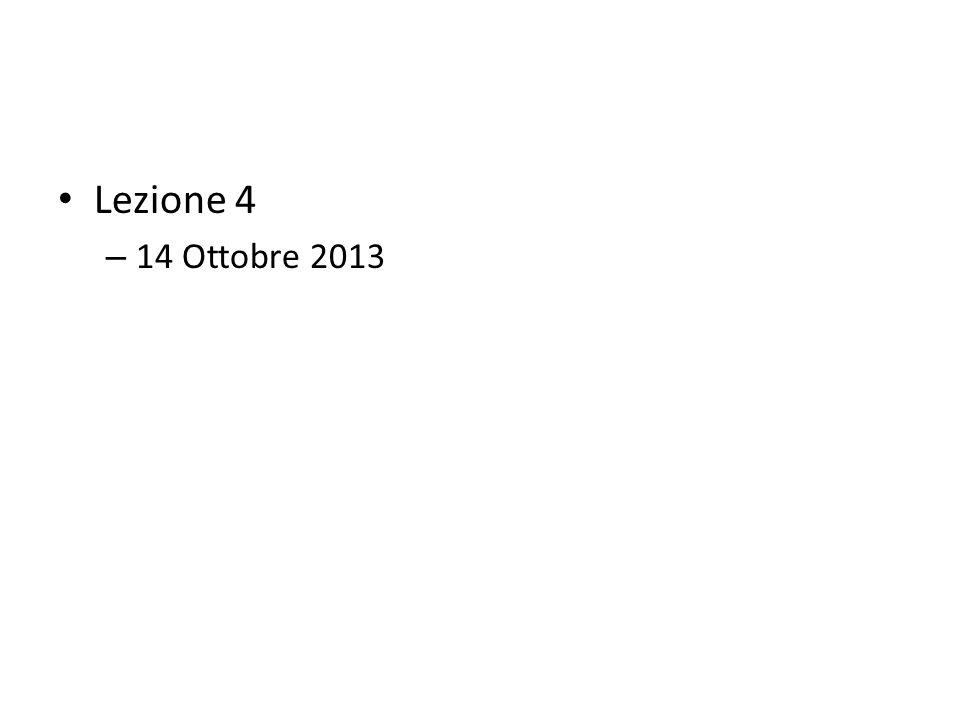 Lezione 4 – 14 Ottobre 2013
