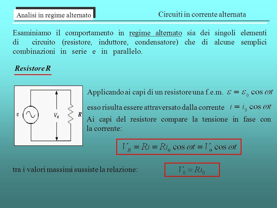 Analisi in regime alternato Circuiti in corrente alternata Esaminiamo il comportamento in regime alternato sia dei singoli elementi di circuito (resistore, induttore, condensatore) che di alcune semplici combinazioni in serie e in parallelo.