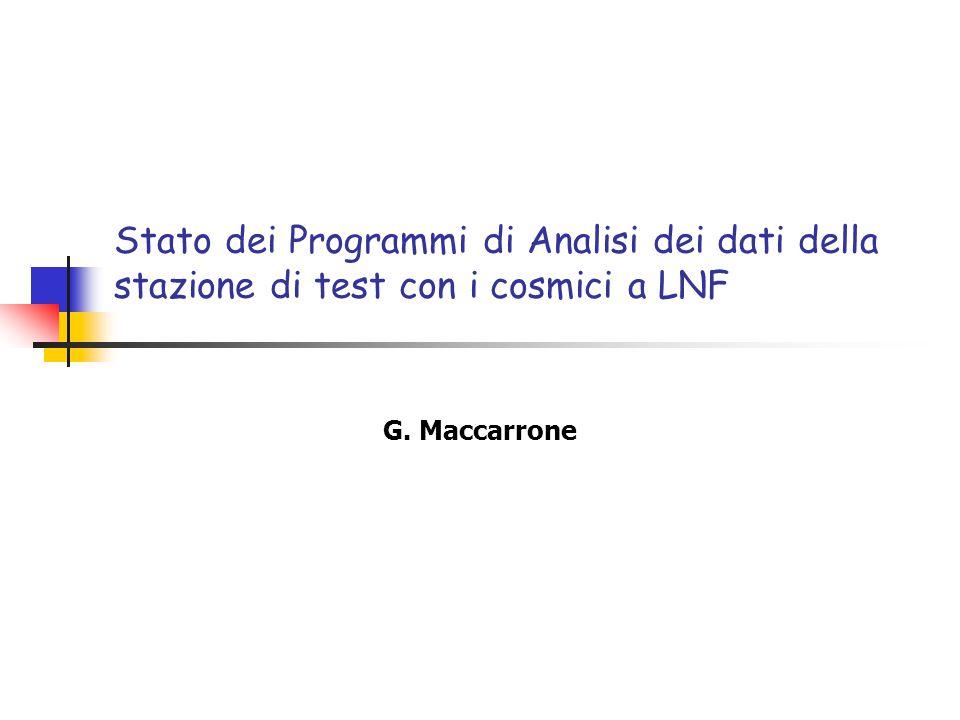 Stato dei Programmi di Analisi dei dati della stazione di test con i cosmici a LNF G. Maccarrone