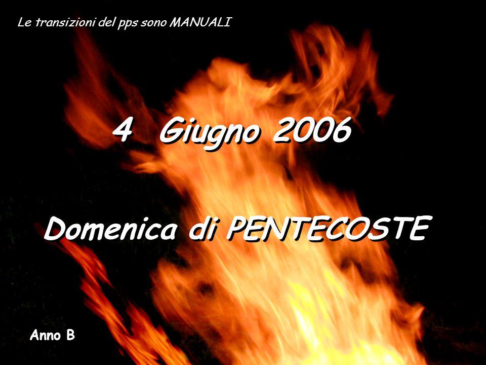 Le transizioni del pps sono MANUALI 4 Giugno 2006 Domenica di PENTECOSTE Anno B