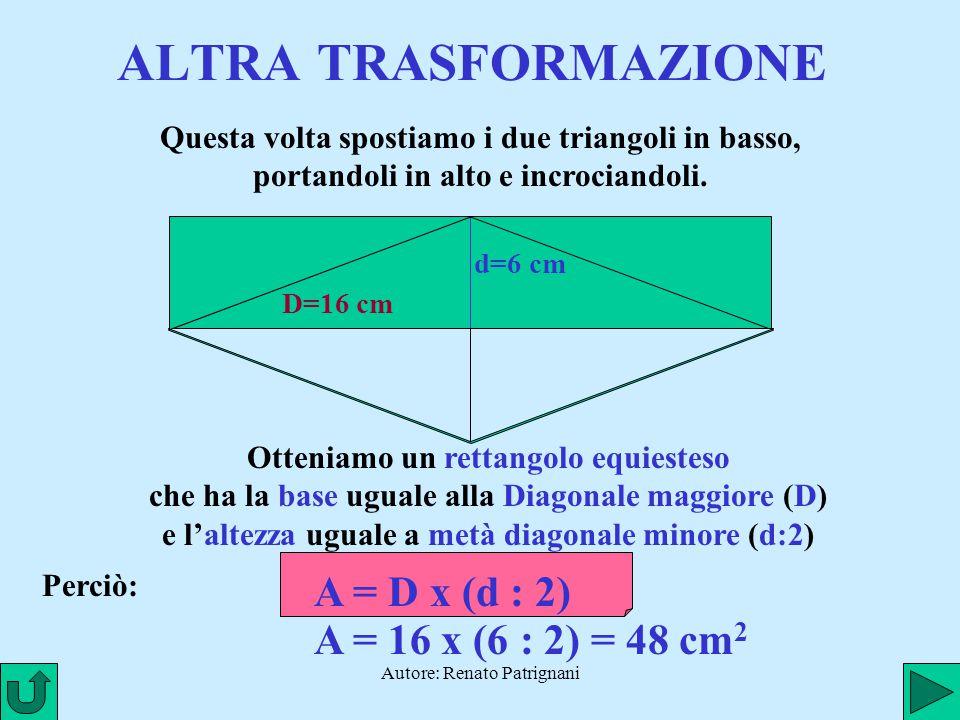Autore: Renato Patrignani ALTRA TRASFORMAZIONE Questa volta spostiamo i due triangoli in basso, portandoli in alto e incrociandoli. D=16 cm d=6 cm Ott