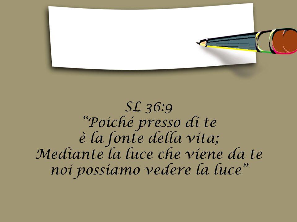 """SL 36:9 """"Poiché presso di te è la fonte della vita; Mediante la luce che viene da te noi possiamo vedere la luce"""""""