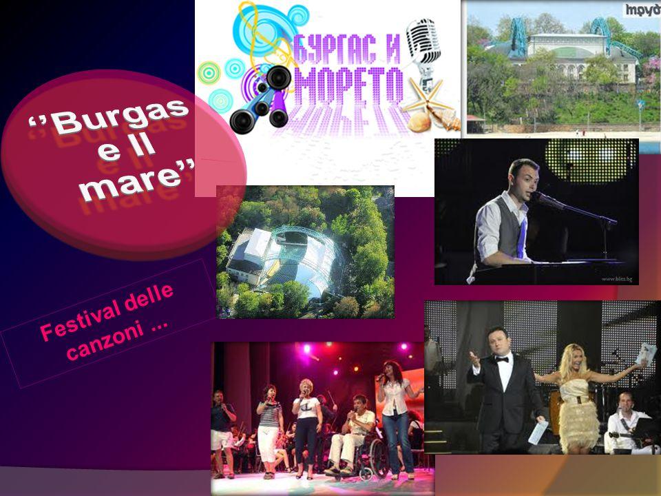 Le feste...  Ogni anno a Burgas si svolgano tanti festival e varietà dei competizioni musicali.