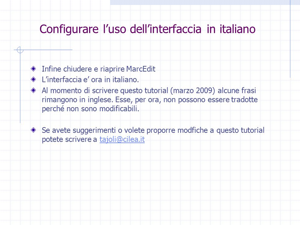 Configurare l'uso dell'interfaccia in italiano Infine chiudere e riaprire MarcEdit L'interfaccia e' ora in italiano.