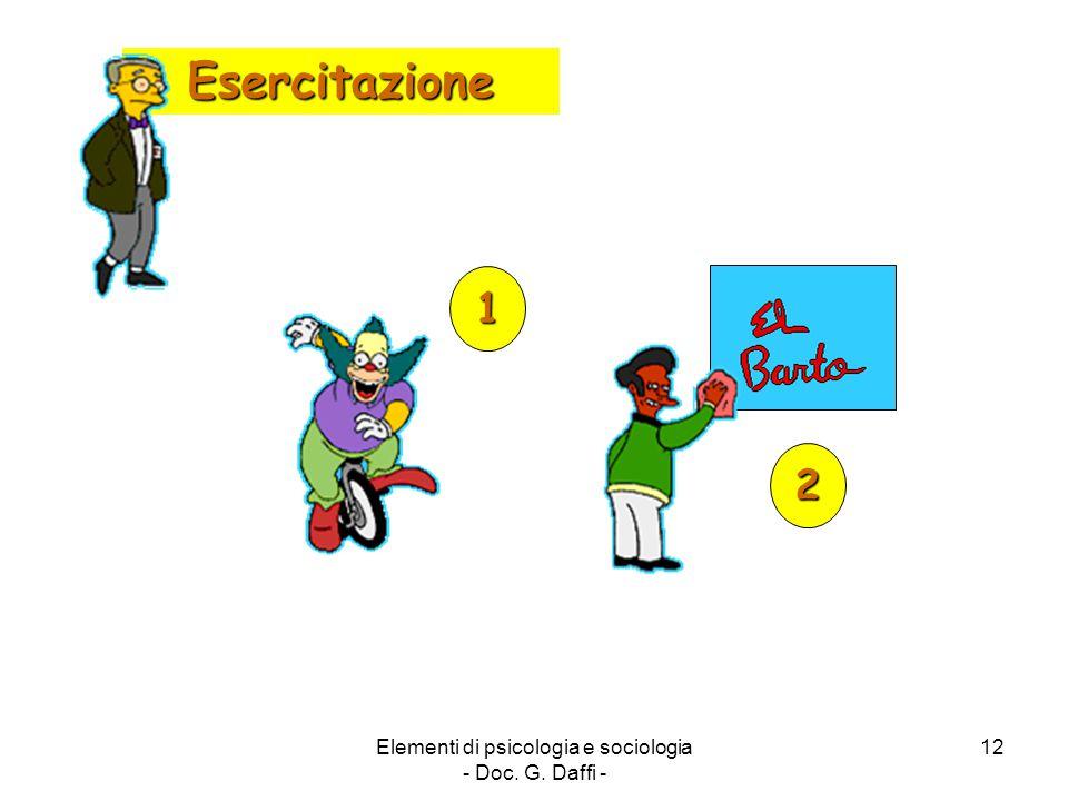 Elementi di psicologia e sociologia - Doc. G. Daffi - 12 Esercitazione 1 2