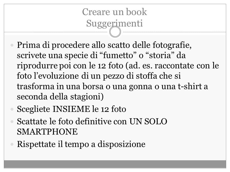Creare un book Suggerimenti Prima di procedere allo scatto delle fotografie, scrivete una specie di fumetto o storia da riprodurre poi con le 12 foto (ad.