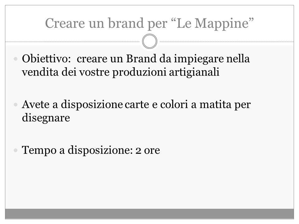 Creare un brand per Le Mappine Obiettivo: creare un Brand da impiegare nella vendita dei vostre produzioni artigianali Avete a disposizione carte e colori a matita per disegnare Tempo a disposizione: 2 ore