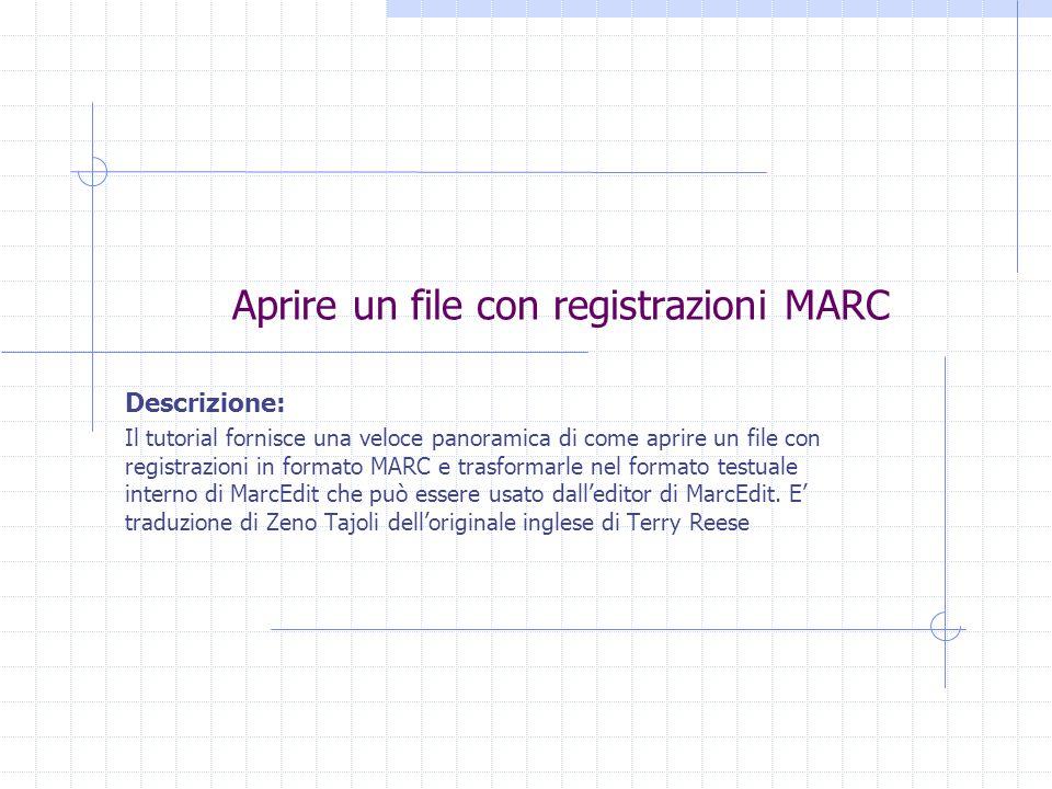 Aprire un file con registrazioni MARC Descrizione: Il tutorial fornisce una veloce panoramica di come aprire un file con registrazioni in formato MARC e trasformarle nel formato testuale interno di MarcEdit che può essere usato dall'editor di MarcEdit.