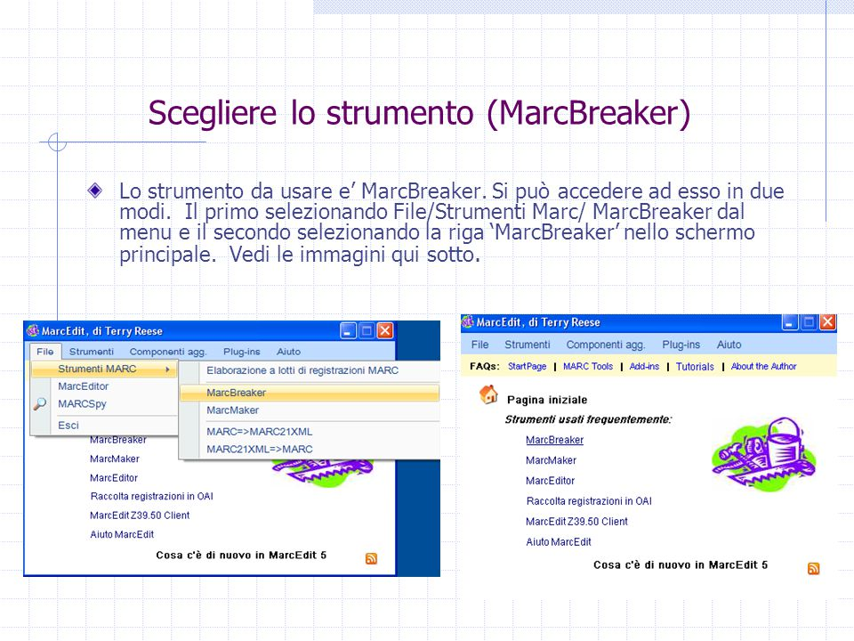 Scegliere tra le opzioni Quando si apre la finestra di scelta (Strumenti MARC), vedrai le seguenti opzioni: File di input File di output Funzioni MARC  MarcBreaker  MarcMaker  MARC => MARC21XML  MARC21XML =>MARC  Selezione per la trasformazione dei caratteri tra UTF8 e Marc8 Conversioni XML