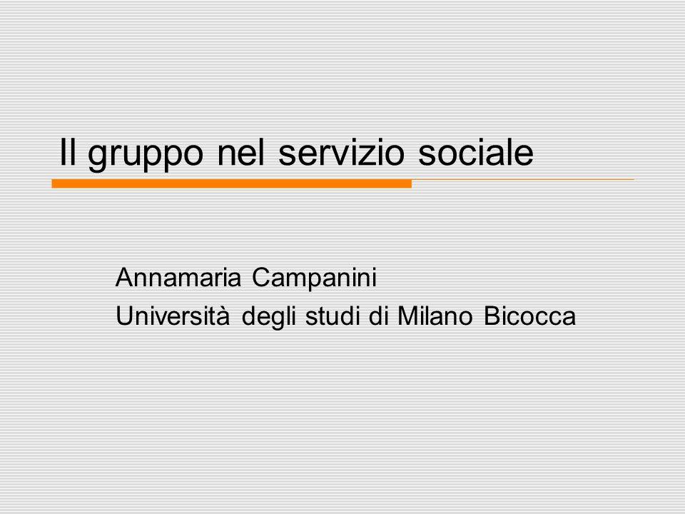 Il gruppo nel servizio sociale Annamaria Campanini Università degli studi di Milano Bicocca