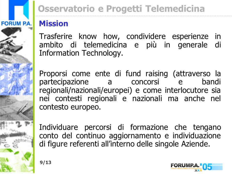 9/13 Osservatorio e Progetti Telemedicina Trasferire know how, condividere esperienze in ambito di telemedicina e più in generale di Information Technology.