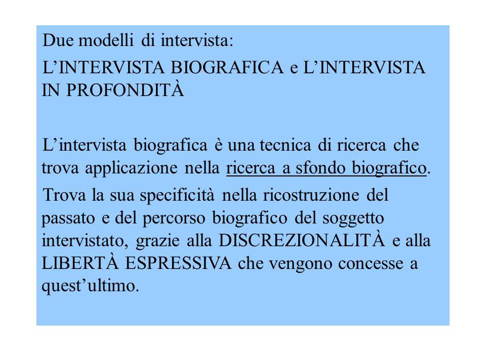 Due modelli di intervista: L'INTERVISTA BIOGRAFICA e L'INTERVISTA IN PROFONDITÀ L'intervista biografica è una tecnica di ricerca che trova applicazion