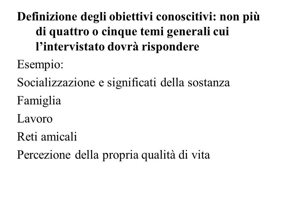 Definizione degli obiettivi conoscitivi: non più di quattro o cinque temi generali cui l'intervistato dovrà rispondere Esempio: Socializzazione e sign