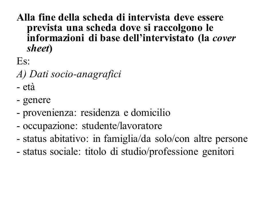 Alla fine della scheda di intervista deve essere prevista una scheda dove si raccolgono le informazioni di base dell'intervistato (la cover sheet) Es
