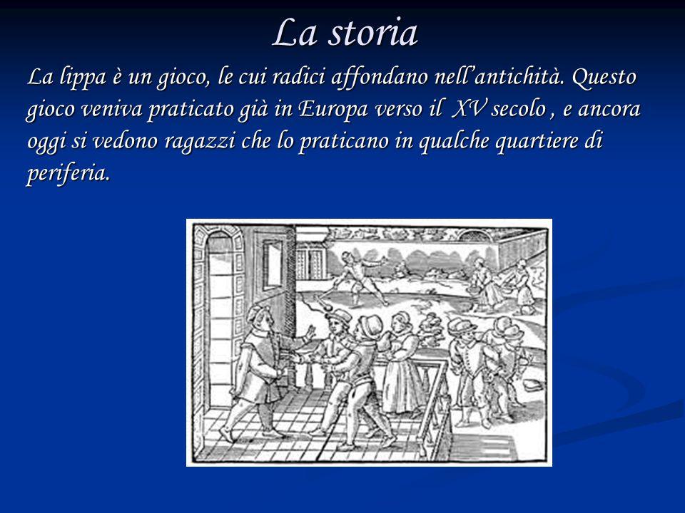 La storia La lippa è un gioco, le cui radici affondano nell'antichità. Questo gioco veniva praticato già in Europa verso il XV secolo, e ancora oggi s