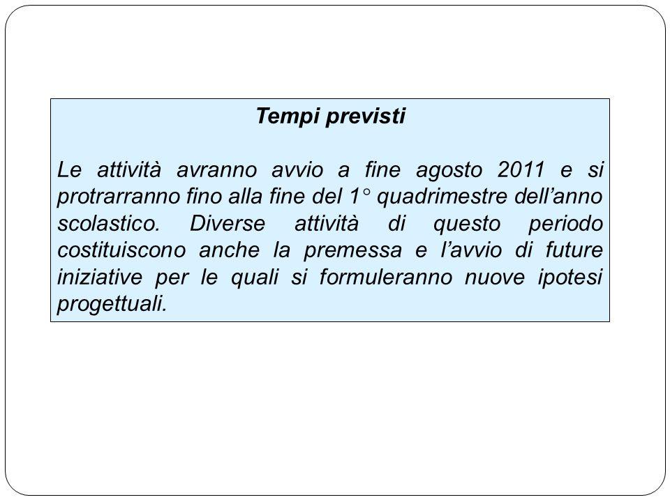 Tempi previsti Le attività avranno avvio a fine agosto 2011 e si protrarranno fino alla fine del 1° quadrimestre dell'anno scolastico.