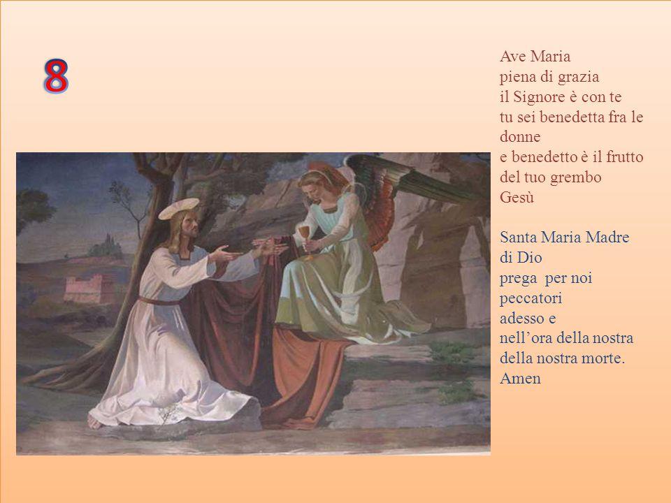 Ave Maria piena di grazia il Signore è con te tu sei benedetta fra le donne e benedetto è il frutto del tuo grembo Gesù Santa Maria Madre di Dio prega per noi peccatori adesso e nell'ora della nostra della nostra morte.