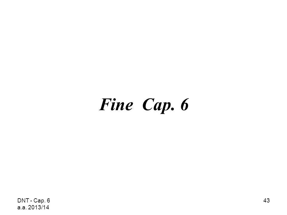 DNT - Cap. 6 a.a. 2013/14 43 Fine Cap. 6