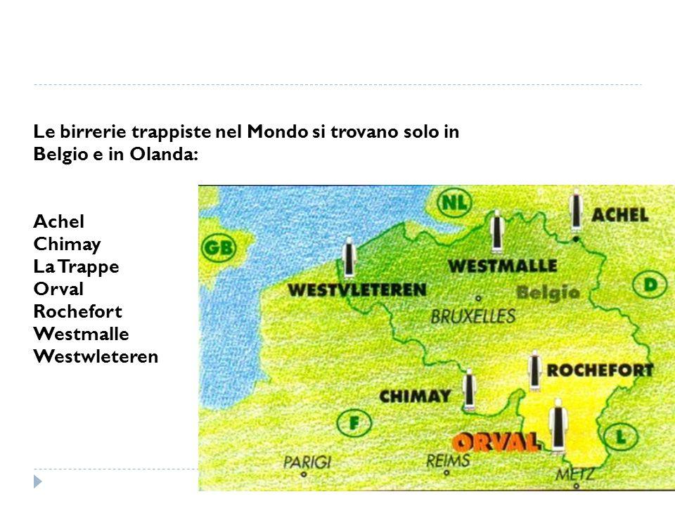 Le birrerie trappiste nel Mondo si trovano solo in Belgio e in Olanda: Achel Chimay La Trappe Orval Rochefort Westmalle Westwleteren