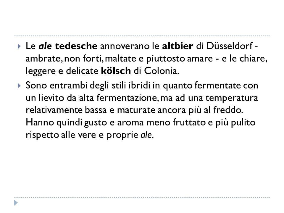  Le ale tedesche annoverano le altbier di Düsseldorf - ambrate, non forti, maltate e piuttosto amare - e le chiare, leggere e delicate kölsch di Colo