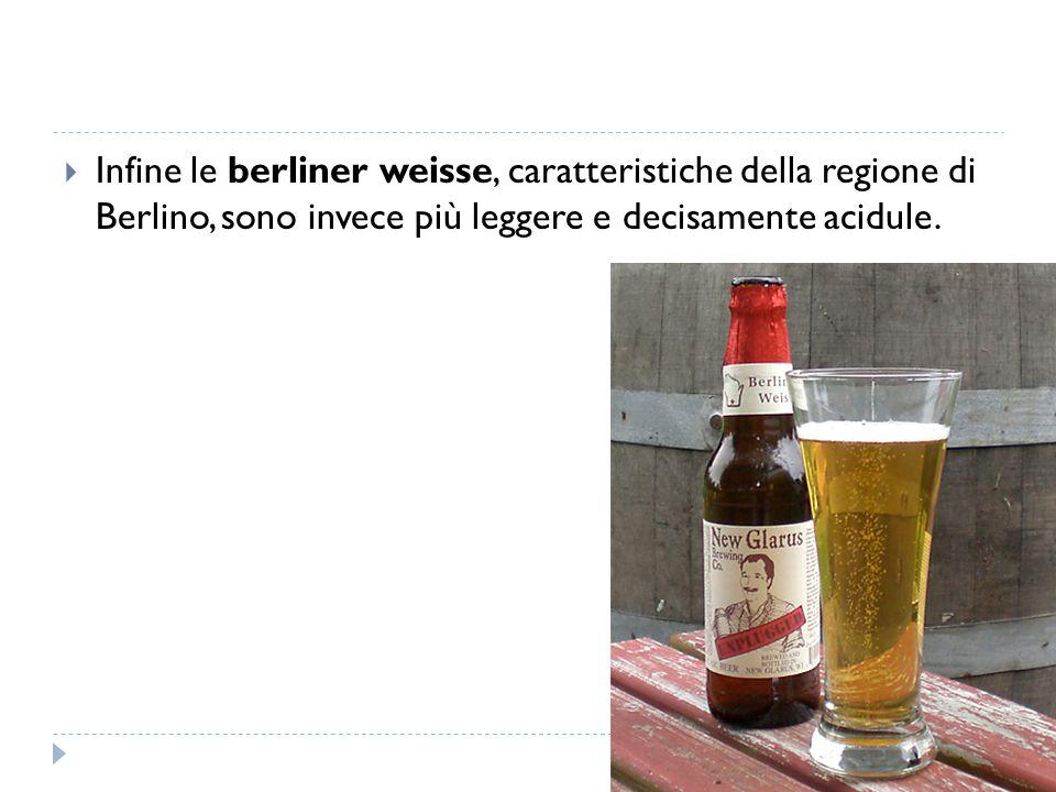  Infine le berliner weisse, caratteristiche della regione di Berlino, sono invece più leggere e decisamente acidule.
