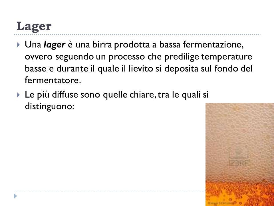 Lager  Una lager è una birra prodotta a bassa fermentazione, ovvero seguendo un processo che predilige temperature basse e durante il quale il lievit