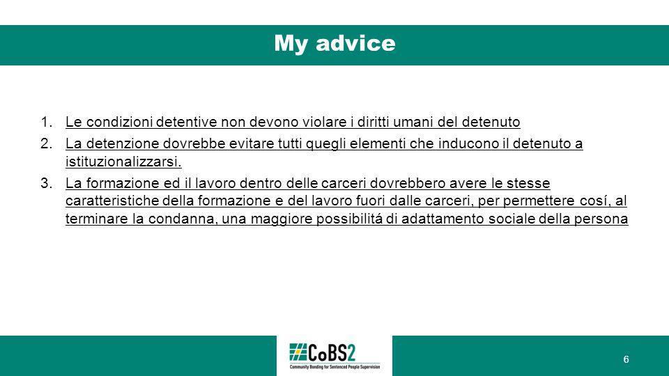 My advice 1.Le condizioni detentive non devono violare i diritti umani del detenuto 2.La detenzione dovrebbe evitare tutti quegli elementi che inducono il detenuto a istituzionalizzarsi.