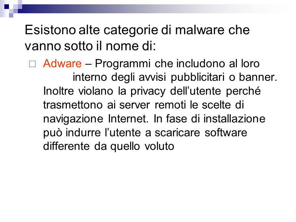 Esistono alte categorie di malware che vanno sotto il nome di:  Adware – Programmi che includono al loro interno degli avvisi pubblicitari o banner.