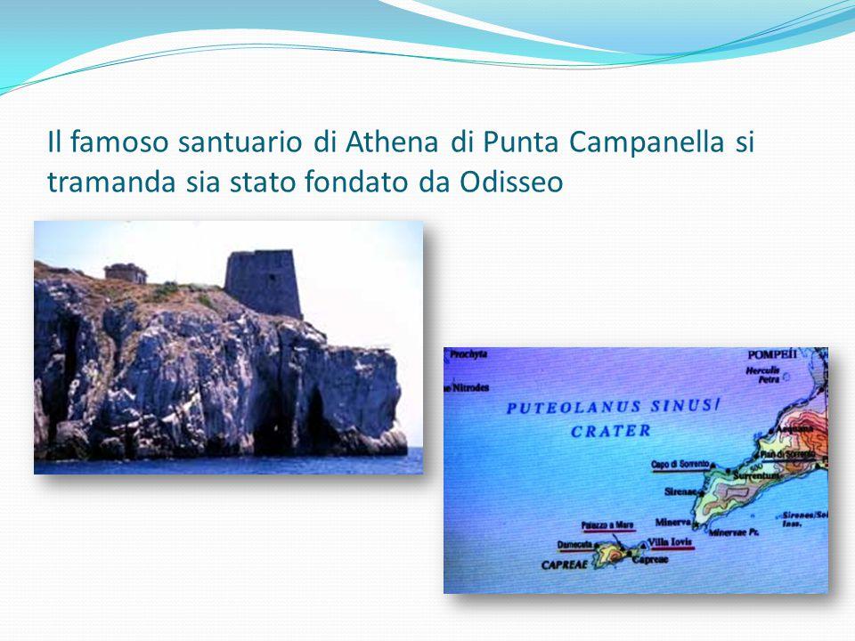 Il famoso santuario di Athena di Punta Campanella si tramanda sia stato fondato da Odisseo