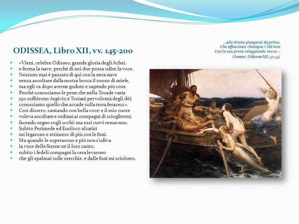 « Alle Sirene giungerai da prima, Che affascinan chiunque i lidi loro Con la sua prora veleggiando tocca. » (Omero. Odissea XII, 52-54) ODISSEA, Libro