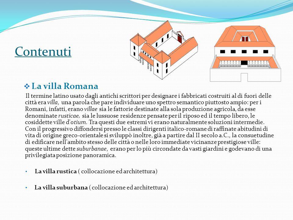 Contenuti  La villa Romana Il termine latino usato dagli antichi scrittori per designare i fabbricati costruiti al di fuori delle città era villa, un