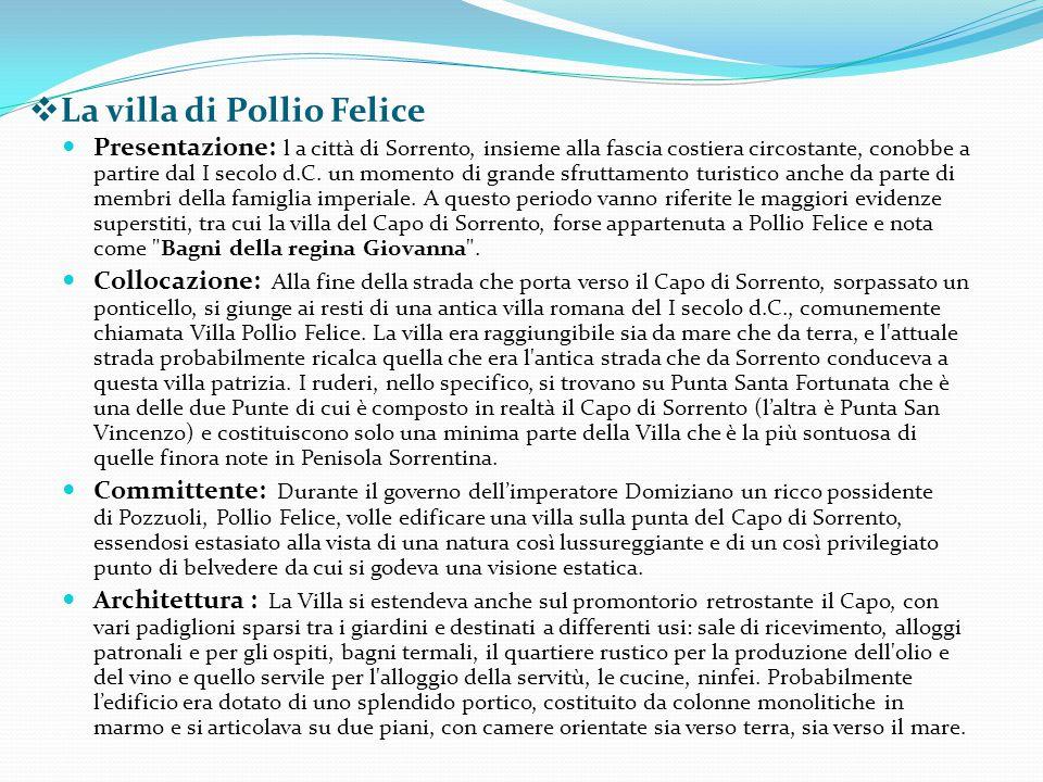  La villa di Pollio Felice Presentazione: l a città di Sorrento, insieme alla fascia costiera circostante, conobbe a partire dal I secolo d.C. un mom