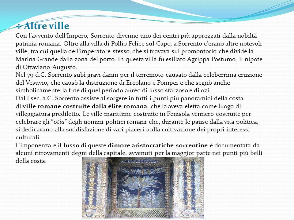  Altre ville Con l'avvento dell'Impero, Sorrento divenne uno dei centri più apprezzati dalla nobiltà patrizia romana. Oltre alla villa di Pollio Feli