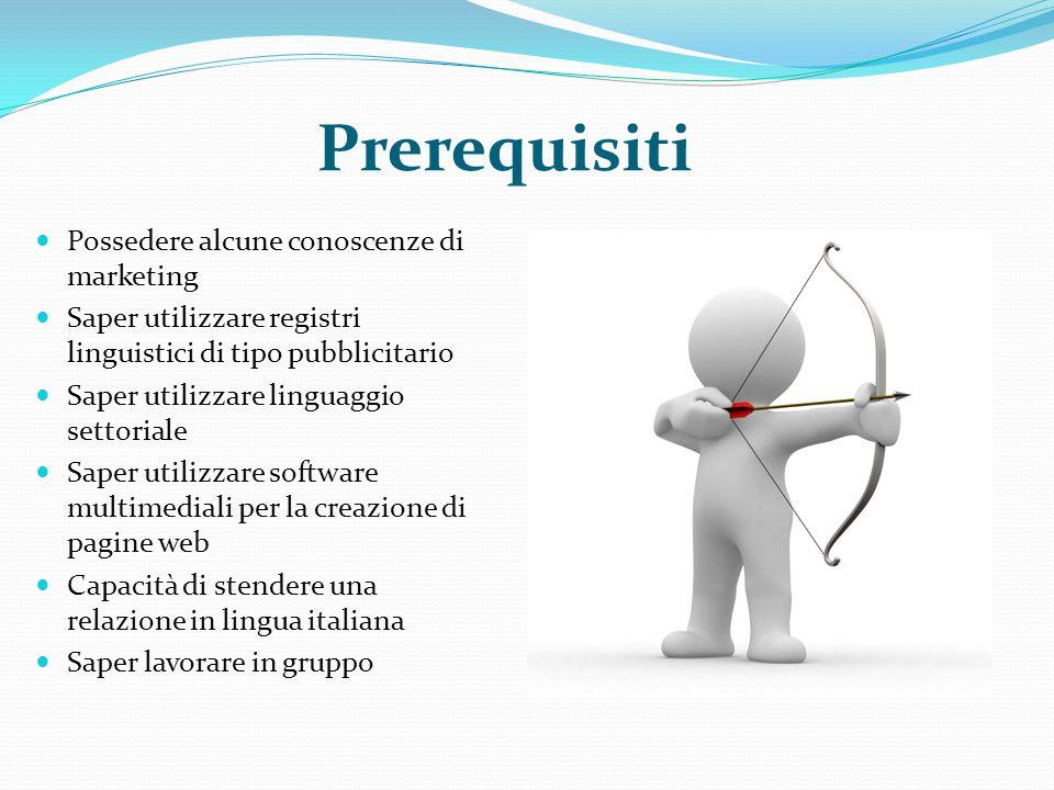 Prerequisiti Possedere alcune conoscenze di marketing Saper utilizzare registri linguistici di tipo pubblicitario Saper utilizzare linguaggio settoria