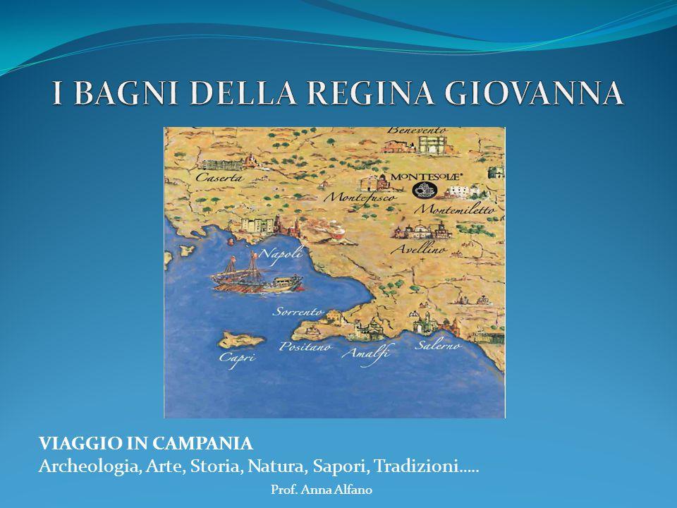 VIAGGIO IN CAMPANIA Archeologia, Arte, Storia, Natura, Sapori, Tradizioni ….. Prof. Anna Alfano