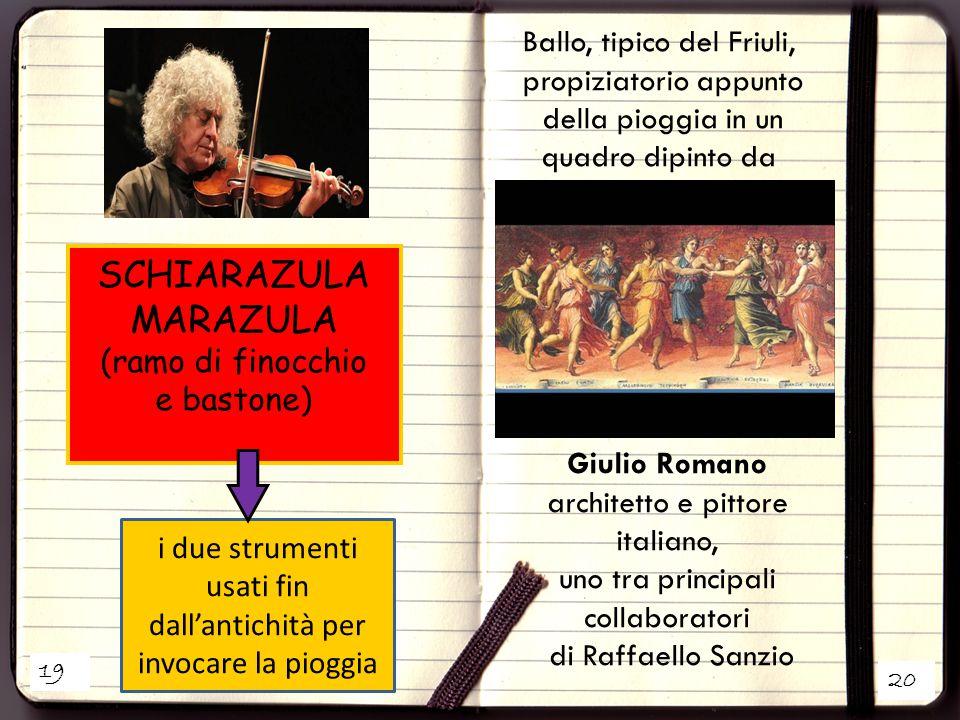 19 20 SCHIARAZULA MARAZULA (ramo di finocchio e bastone) i due strumenti usati fin dall'antichità per invocare la pioggia Ballo, tipico del Friuli, pr