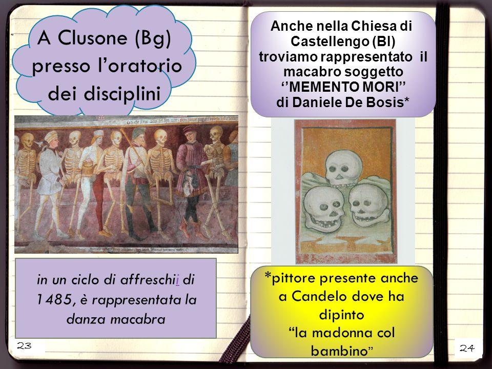 23 24 A Clusone (Bg) presso l'oratorio dei disciplini Anche nella Chiesa di Castellengo (BI) troviamo rappresentato il macabro soggetto ''MEMENTO MORI