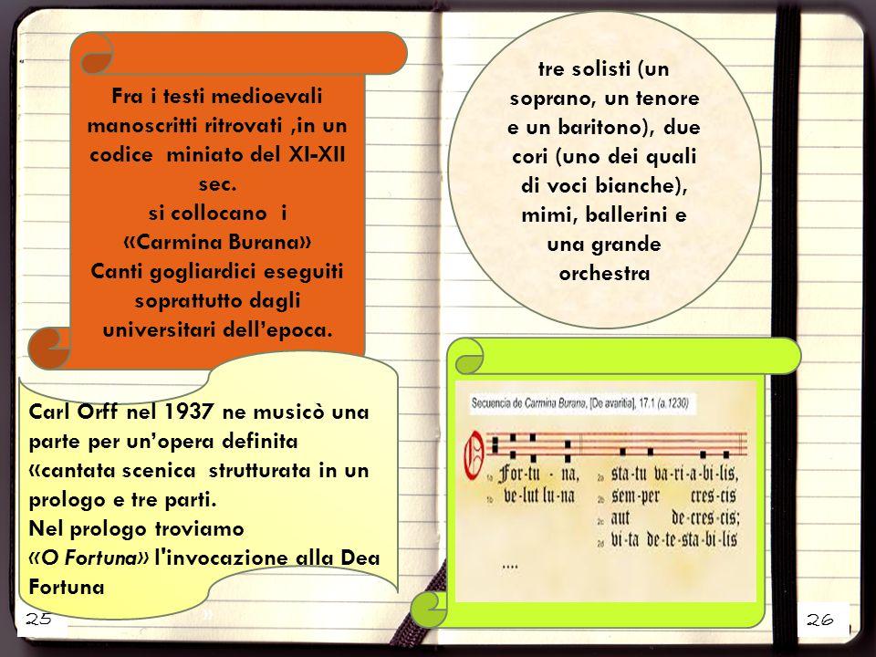 25 26 Fra i testi medioevali manoscritti ritrovati,in un codice miniato del XI-XII sec. si collocano i «Carmina Burana» Canti gogliardici eseguiti sop
