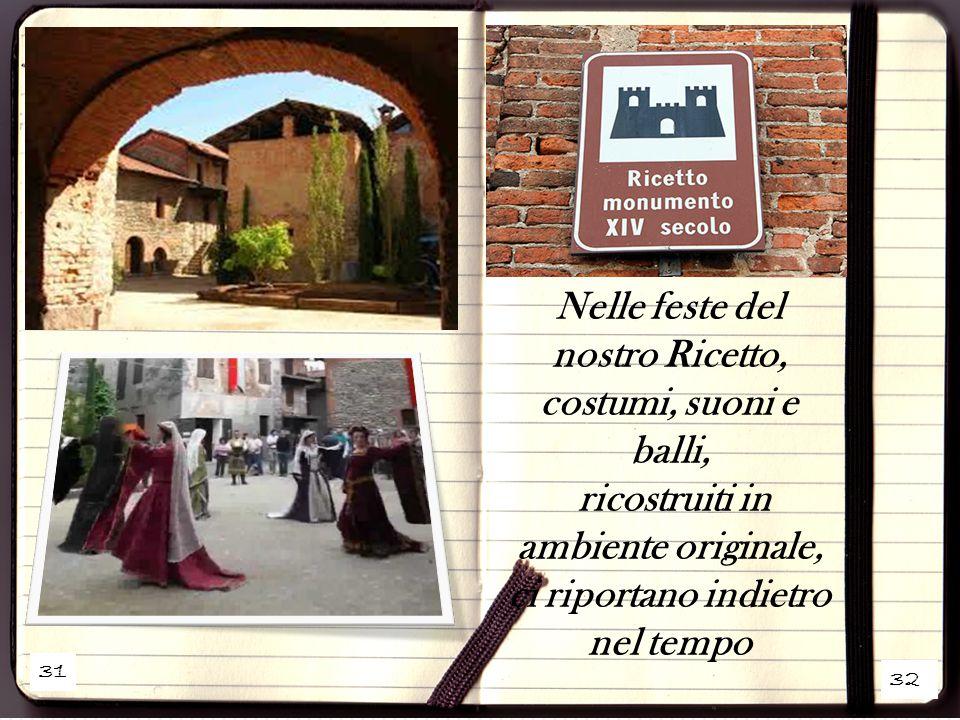 31 32 Nelle feste del nostro Ricetto, costumi, suoni e balli, ricostruiti in ambiente originale, ci riportano indietro nel tempo