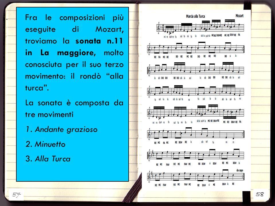 """58 Fra le composizioni più eseguite di Mozart, troviamo la sonata n.11 in La maggiore, molto conosciuta per il suo terzo movimento: il rondò """"alla tur"""