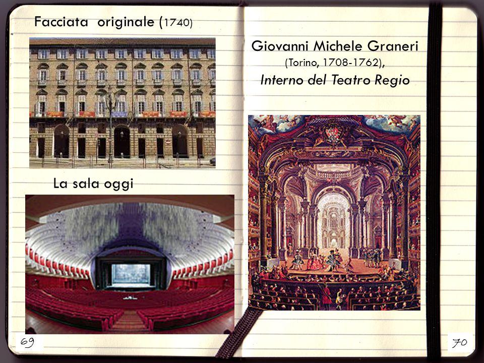 69 70 Facciata originale ( 1740) La sala oggi Giovanni Michele Graneri (Torino, 1708-1762), Interno del Teatro Regio