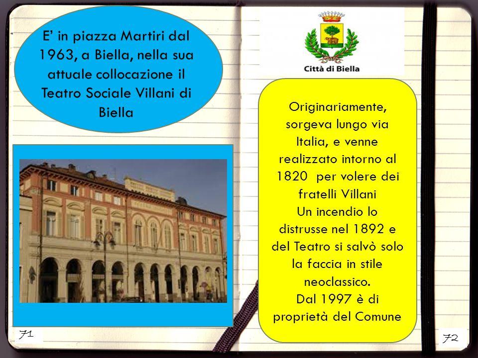 71 72 E' in piazza Martiri dal 1963, a Biella, nella sua attuale collocazione il Teatro Sociale Villani di Biella Originariamente, sorgeva lungo via I