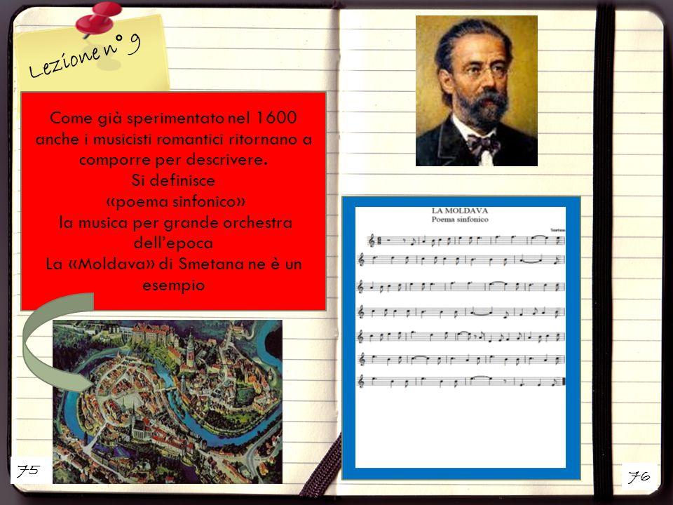 75 76 Lezione n° 9 Come già sperimentato nel 1600 anche i musicisti romantici ritornano a comporre per descrivere. Si definisce «poema sinfonico» la m