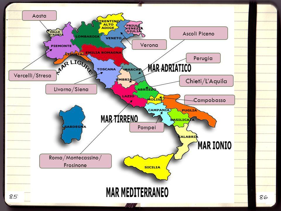 2 1 Aosta Vercelli/Stresa Perugia Verona Chieti/L'Aquila Livorno/Siena Roma/Montecassino/ Frosinone Pompei Campobasso Ascoli Piceno 85 86