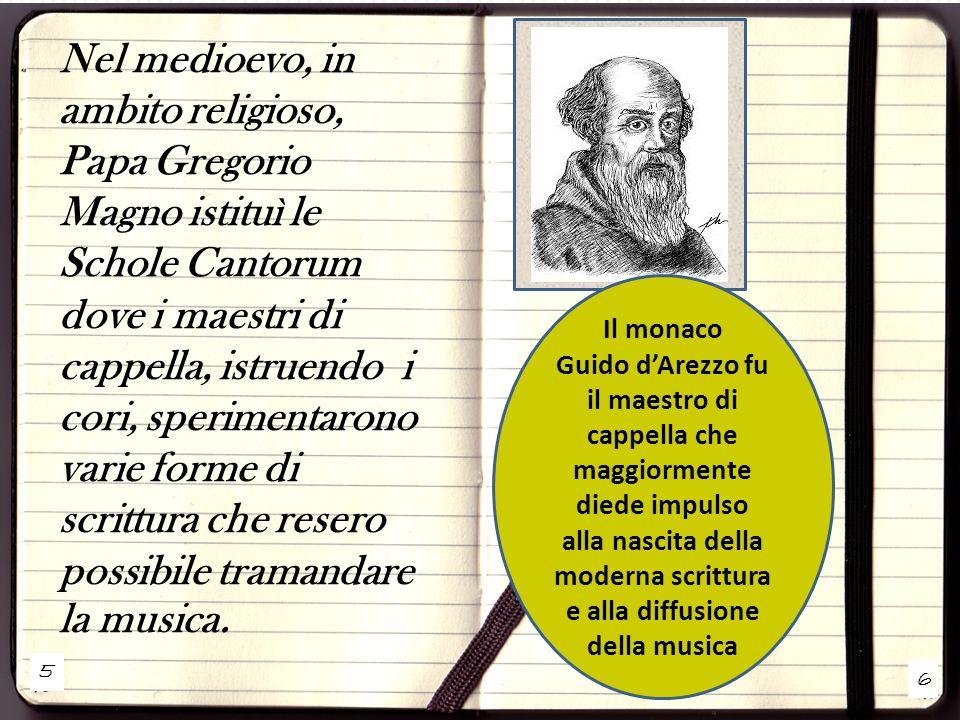 5 6 Nel medioevo, in ambito religioso, Papa Gregorio Magno istituì le Schole Cantorum dove i maestri di cappella, istruendo i cori, sperimentarono var