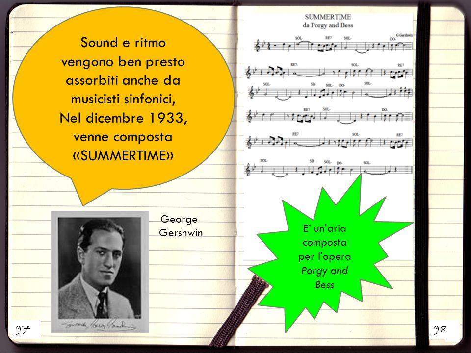 1 2 Sound e ritmo vengono ben presto assorbiti anche da musicisti sinfonici, Nel dicembre 1933, venne composta «SUMMERTIME» E' un'aria composta per l'
