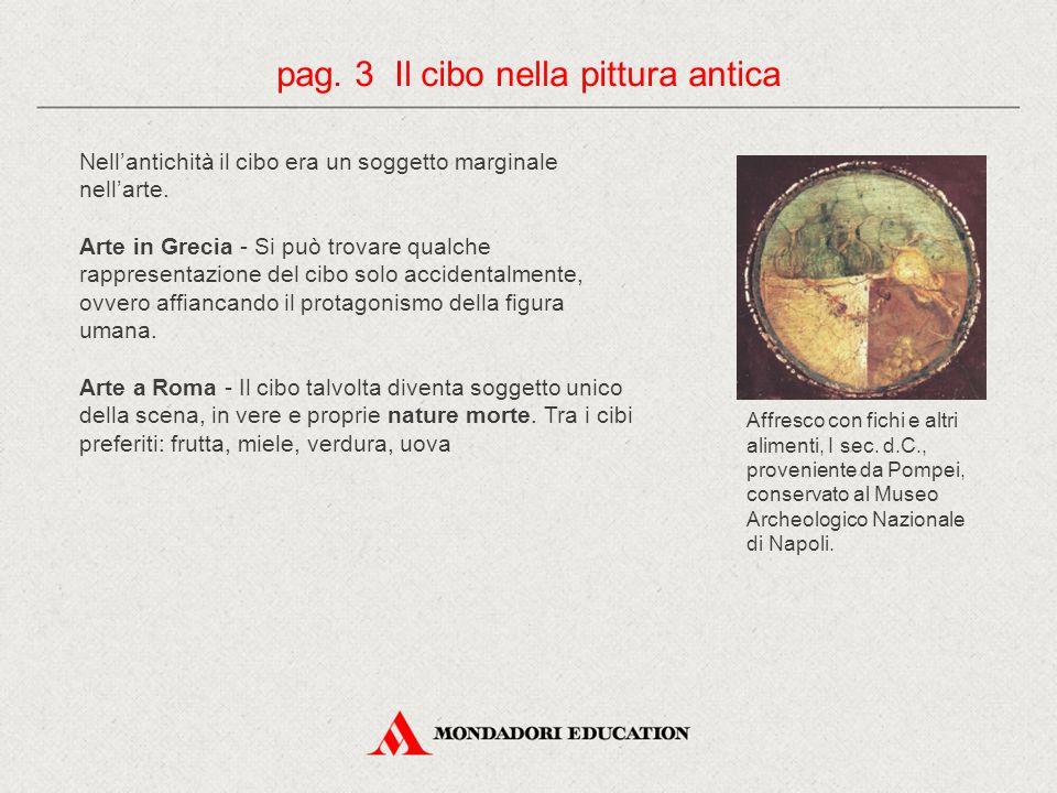 Nell'antichità il cibo era un soggetto marginale nell'arte. Arte in Grecia - Si può trovare qualche rappresentazione del cibo solo accidentalmente, ov