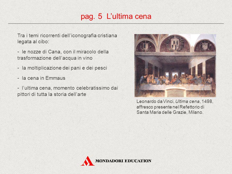 Tra i temi ricorrenti dell'iconografia cristiana legata al cibo: - le nozze di Cana, con il miracolo della trasformazione dell'acqua in vino - la molt