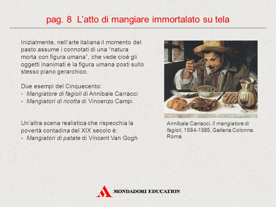 """Inizialmente, nell'arte italiana il momento del pasto assume i connotati di una """"natura morta con figura umana"""", che vede cioè gli oggetti inanimati e"""