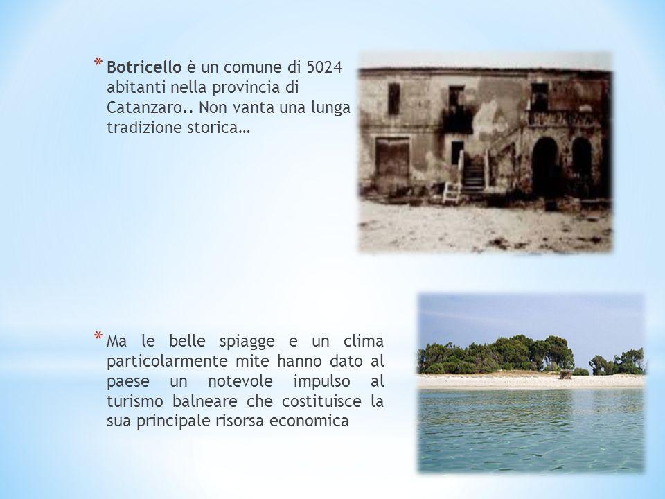 * Botricello è un comune di 5024 abitanti nella provincia di Catanzaro.. Non vanta una lunga tradizione storica… * Ma le belle spiagge e un clima part